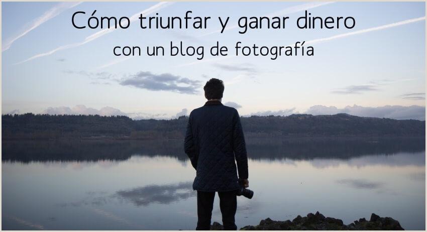 C³mo triunfar y ganar dinero con un blog de fotografa