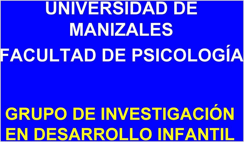 UNIVERSIDAD DE MANIZALES FACULTAD DE PSICOLOGA GRUPO DE