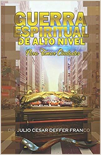 GUERRA ESPIRITUAL DE ALTO NIVEL PARA TOMAR CIUDADES Y