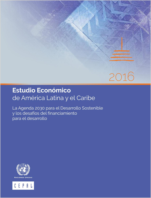 Estudio Econ³mico de América Latina y el Caribe 2016 by