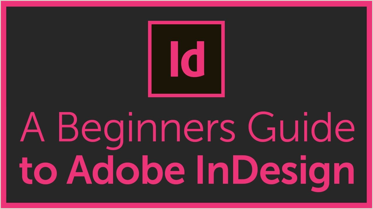 Adobe InDesign For Beginners Tutorial Course Overview & Breakdown