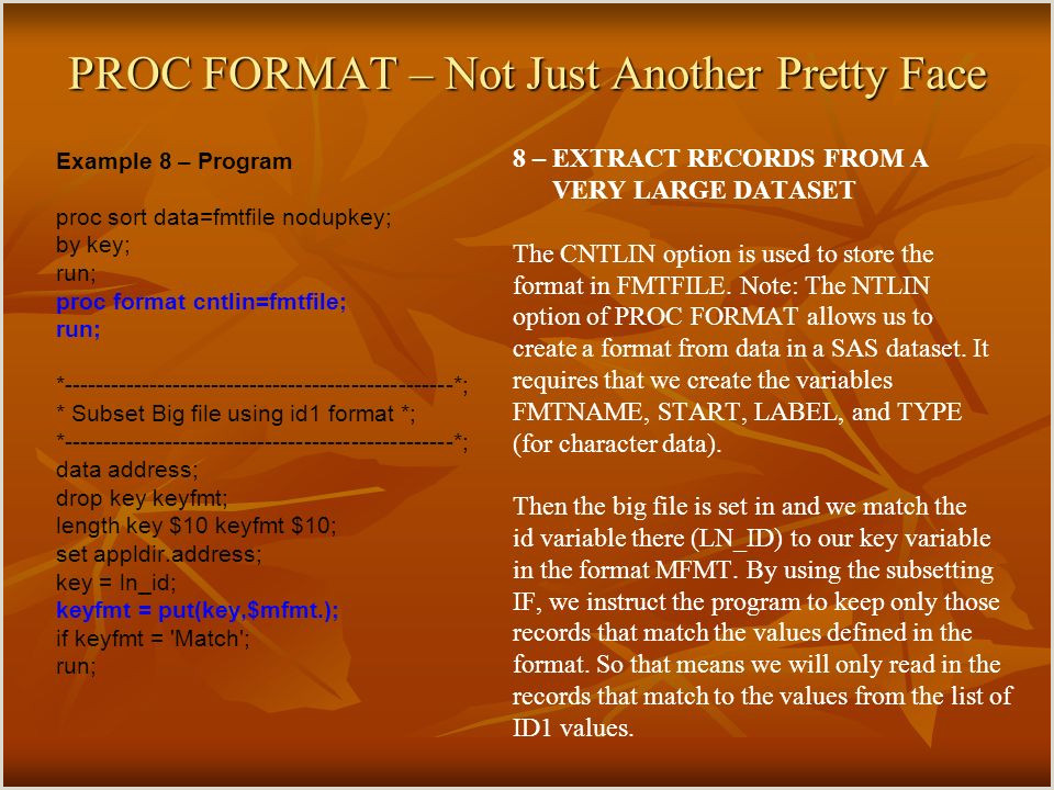 PROC FORMAT – Not Just Another Pretty Face PROC FORMAT