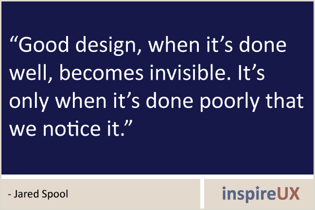 Good Design Is Invisible Quote Good Design When Done Well Be Es Invisible