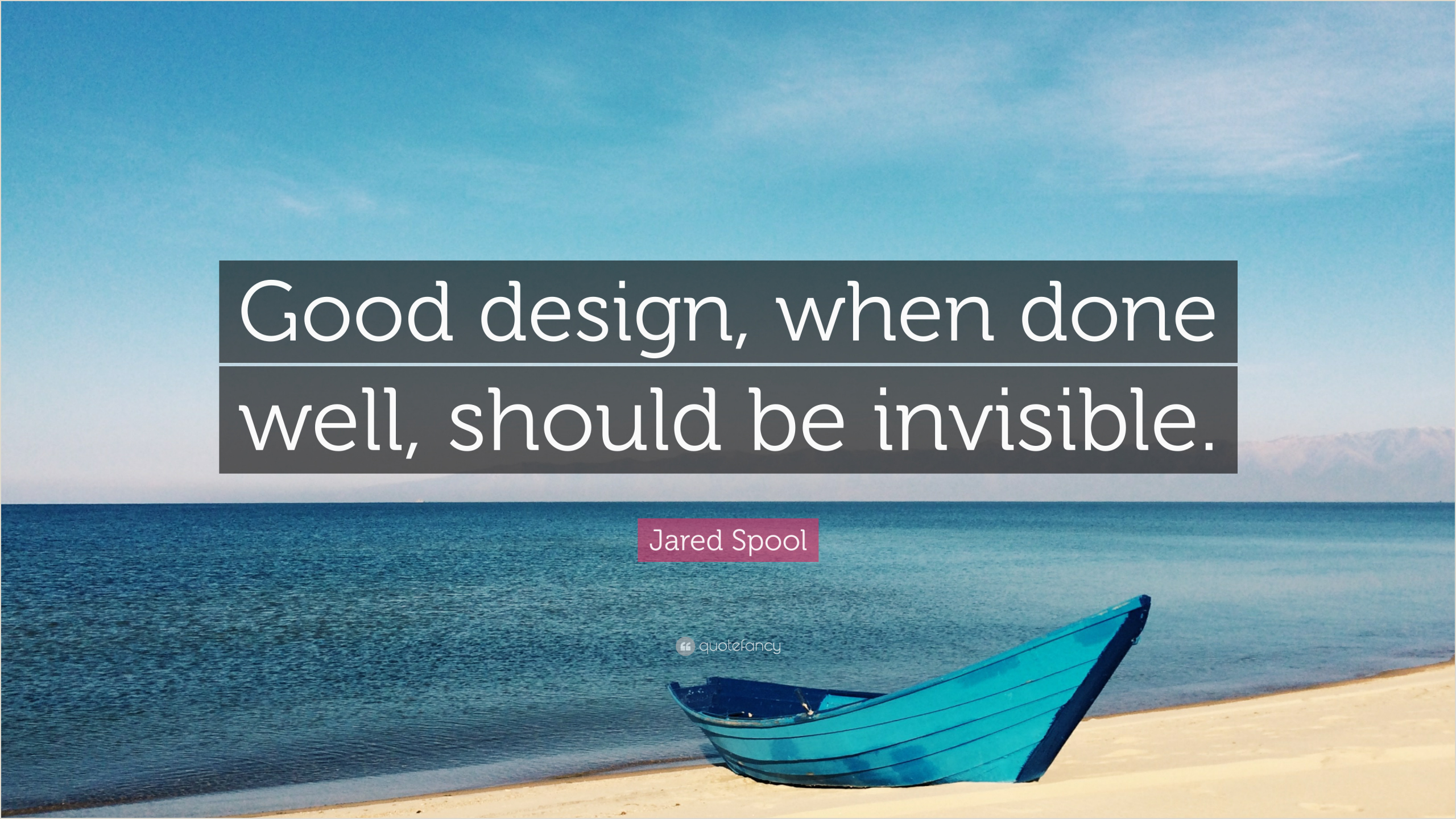"""Good Design Is Invisible Quote Jared Spool Quote """"good Design When Done Well Should Be"""