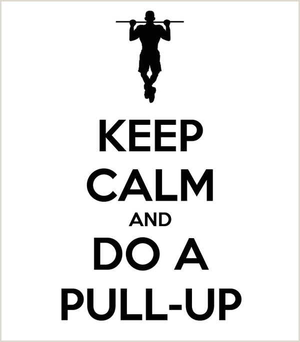 Pull Up Poster Keep Calm And Do A Pull Up Poster Oscargallego27