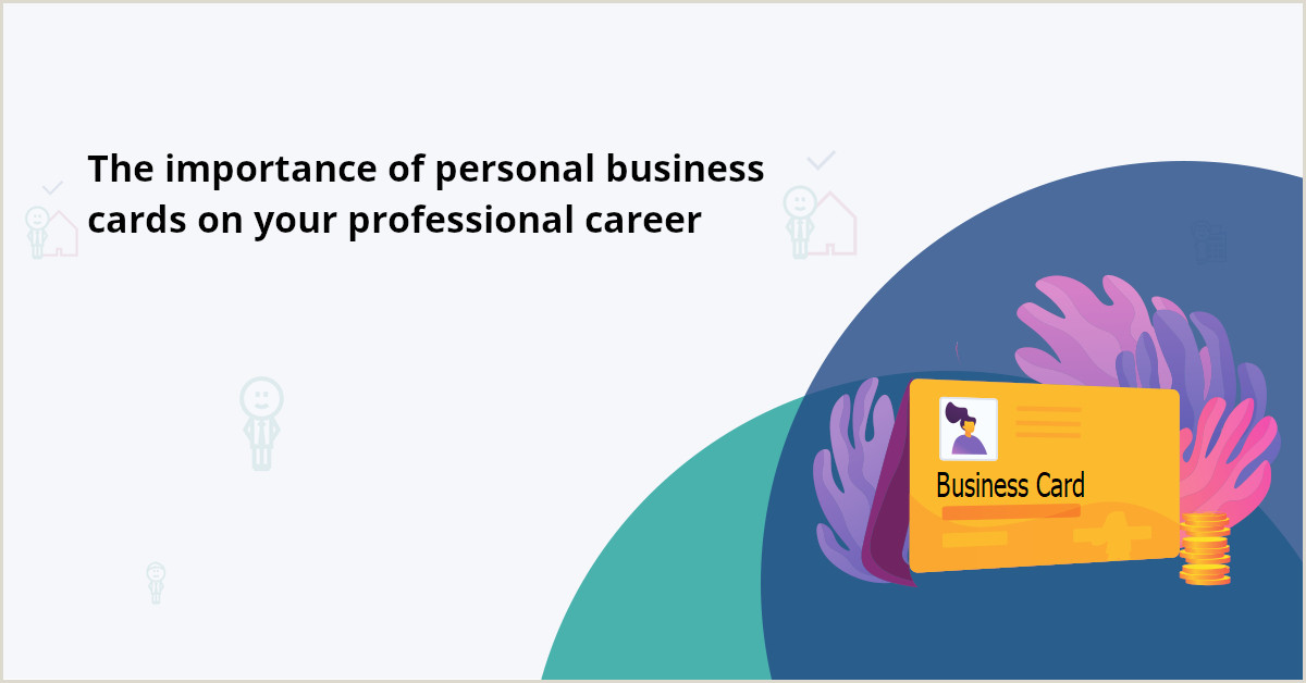 Purpose Of Business Card Why You Should Design Unique Personal Business Cards And
