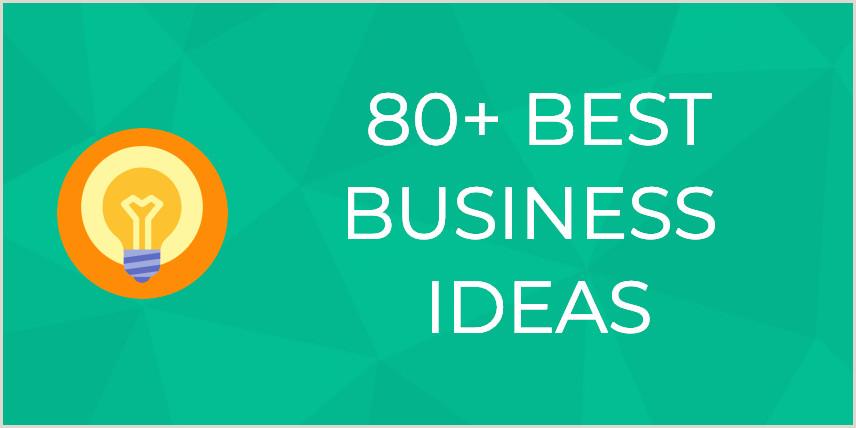 Cool Business To Start 82 Best Business Ideas For Newbie Entrepreneurs [2020