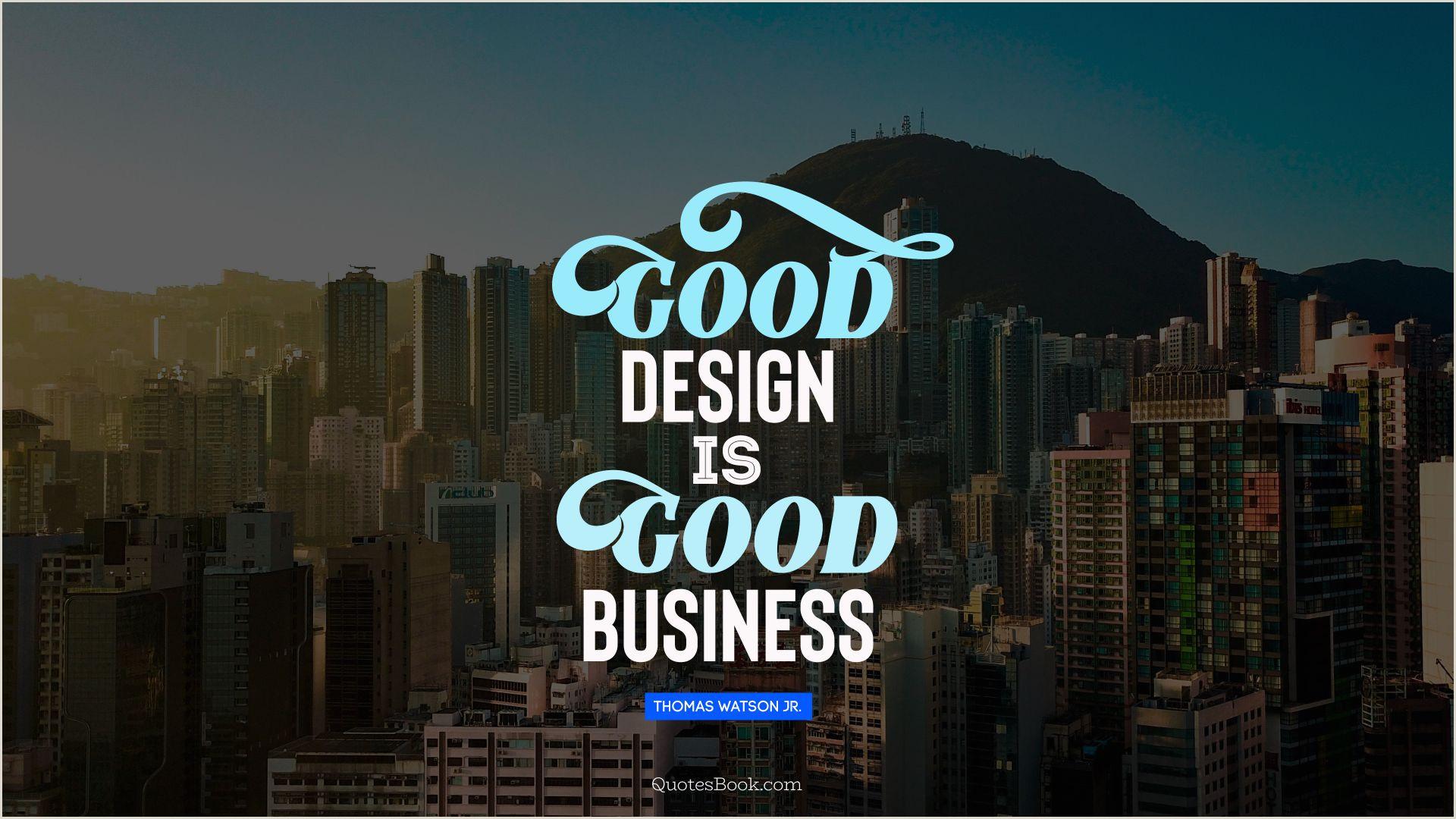 Good Design Is Good Business Quote Good Design Is Good Business Quote By Thomas Watson Jr
