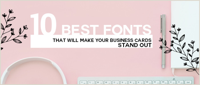 Popular Fonts For Business Cards 10 Best Fonts For Printing Business Cards